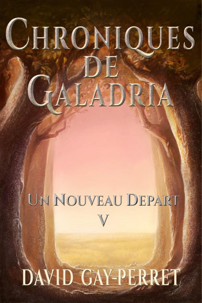 Chroniques de Galadria V ~ Un Nouveau Départ ~
